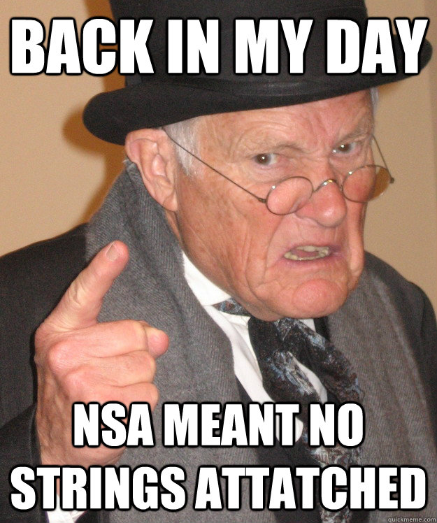 back in my day nsa meant no strings attatched - back in my day nsa meant no strings attatched  back in my day