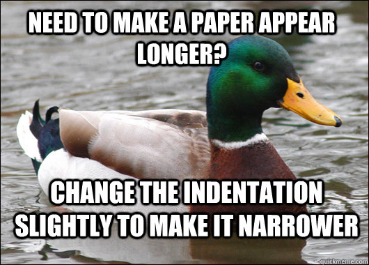 need to make a paper appear longer? change the indentation slightly to make it narrower - need to make a paper appear longer? change the indentation slightly to make it narrower  Actual Advice Mallard