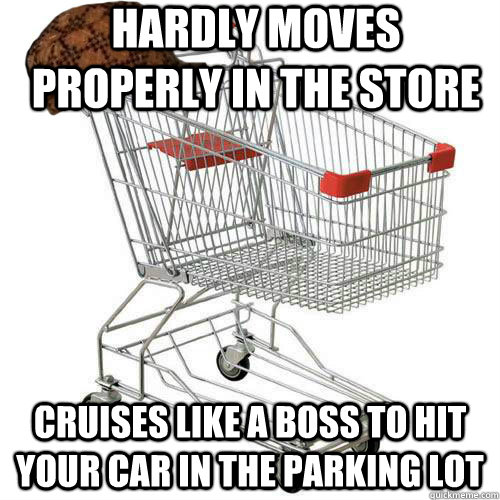 hardly moves properly in the store cruises like a boss to hit your car in the parking lot