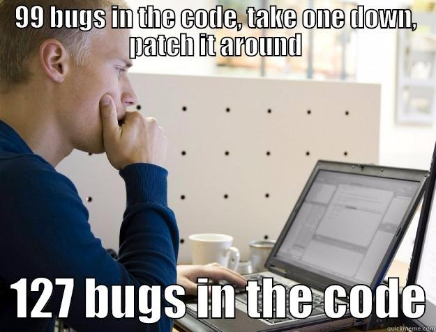 99 BUGS IN THE CODE, TAKE ONE DOWN, PATCH IT AROUND   127 BUGS IN THE CODE Programmer