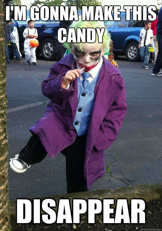 I'm gonna make this candy Disappear - I'm gonna make this candy Disappear  Joker kid