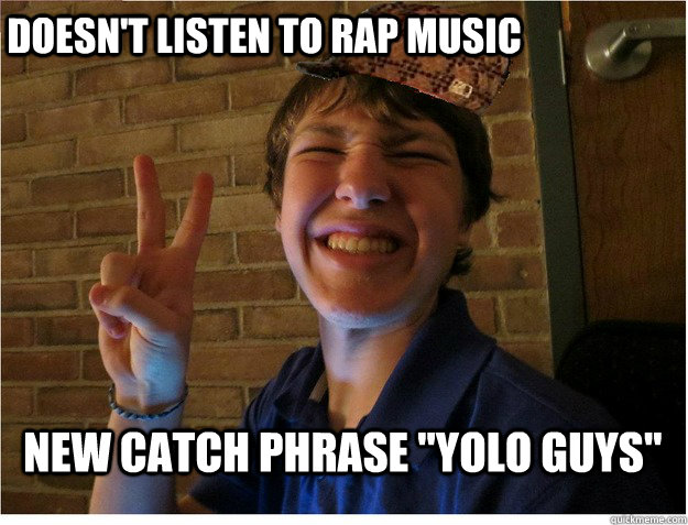 Doesn't Listen to rap music New catch phrase