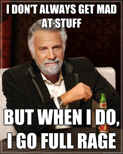 443f56b87b0efbc813bf90afe474af7deae54391c1f88b65d6ed8e9334cbcea0 the most interesting man in the world memes quickmeme,Don T Get Mad Meme