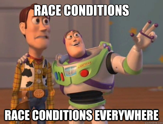 Race conditions Race conditions everywhere - Race conditions Race conditions everywhere  Buzz Lightyear