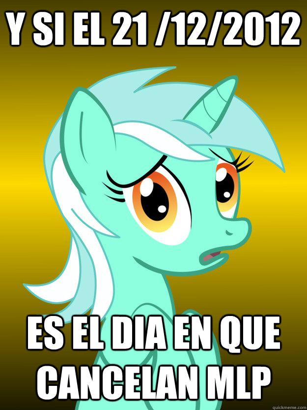 y si el 21 /12/2012 es el dia en que cancelan mlp  Conspiracy Lyra - Template