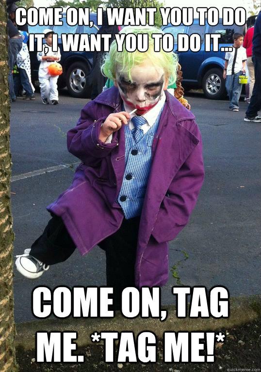 Come on, I want you to do it, I want you to do it... Come on, tag me. *tag me!*  Joker kid