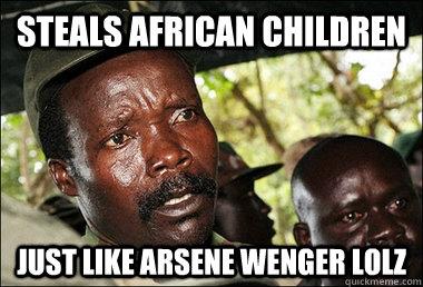 steals african children just like Arsene wenger lolz  Kony