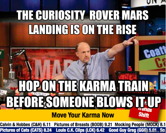The curiosity  rover Mars landing is on the rise  hop on the karma train before someone blows it up - The curiosity  rover Mars landing is on the rise  hop on the karma train before someone blows it up  Mad Karma with Jim Cramer
