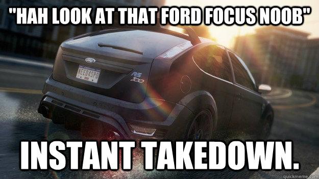44575a7bf9395a27dba462ad6a6072840821ba7687f61c031c7ccf8b705b93d9 most wanted ford focus noob memes quickmeme,Ford Focus Meme