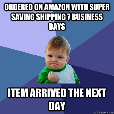 ordered on amazon with super saving shipping 7 business days item arrived the next day - ordered on amazon with super saving shipping 7 business days item arrived the next day  Success Kid