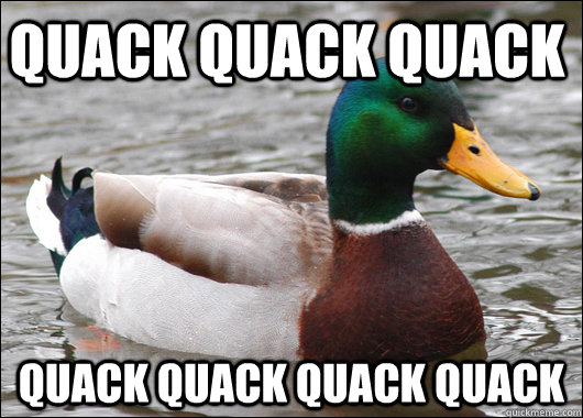 Quack quack quack quack quack quack quack - Quack quack quack quack quack quack quack  Actual Advice Mallard