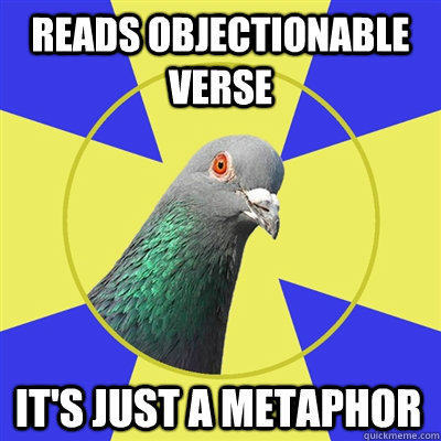 reads objectionable verse it's just a metaphor - reads objectionable verse it's just a metaphor  Religion Pigeon