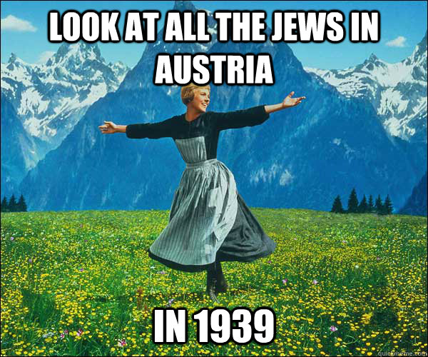 look at all the Jews in Austria in 1939 - look at all the Jews in Austria in 1939  Sound of Music
