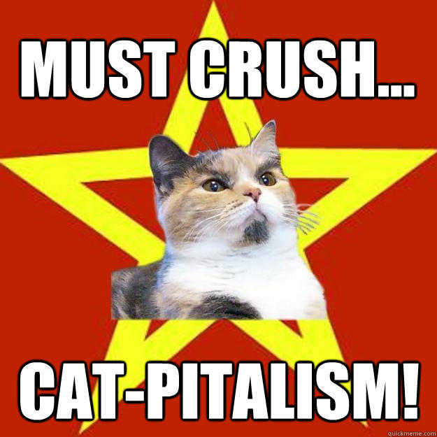 Must crush... Cat-pitalism! - Must crush... Cat-pitalism!  Lenin Cat