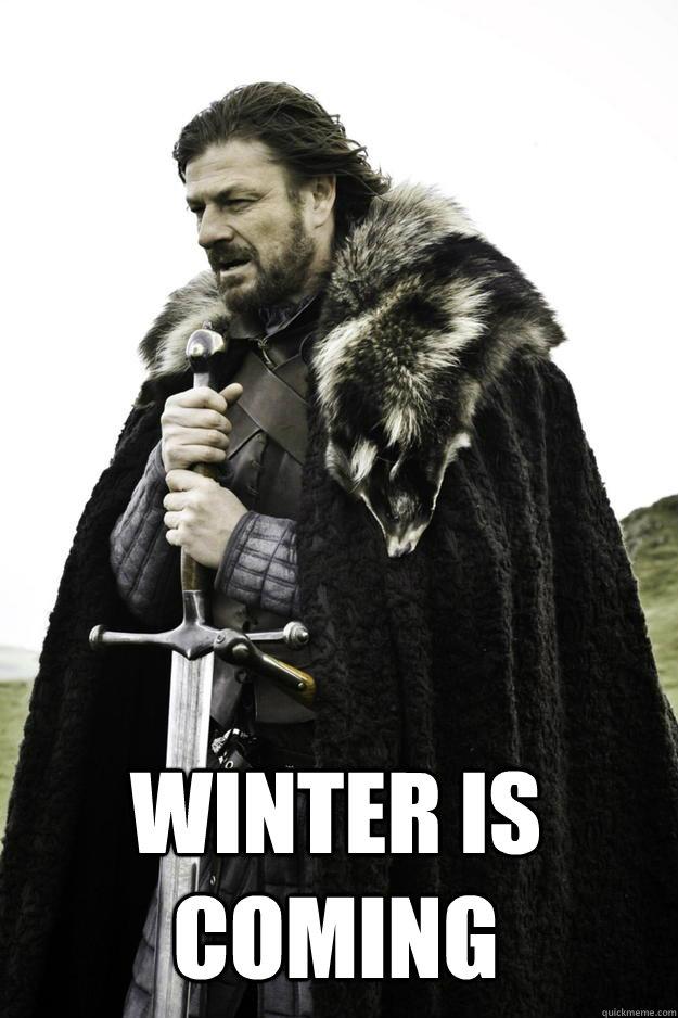 Winter is coming -  Winter is coming  Winter is coming