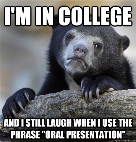I'm in college and i still laugh when i use the phrase