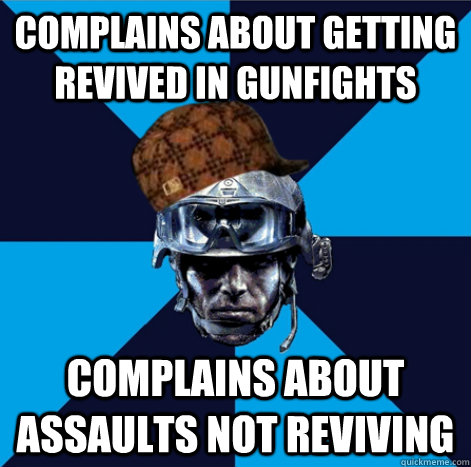 Complains about getting revived in gunfights Complains about assaults not reviving