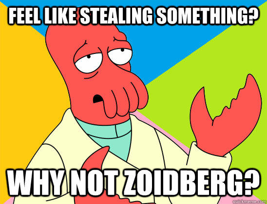 Feel like stealing something? why not zoidberg?  Futurama Zoidberg