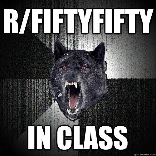 r/fiftyfifty in class - r/fiftyfifty in class  Insanity Wolf