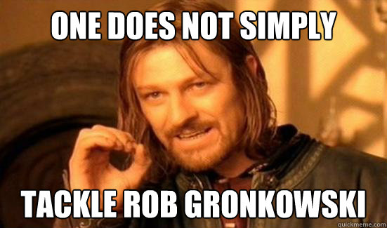One Does Not Simply tackle Rob Gronkowski - One Does Not Simply tackle Rob Gronkowski  Boromir