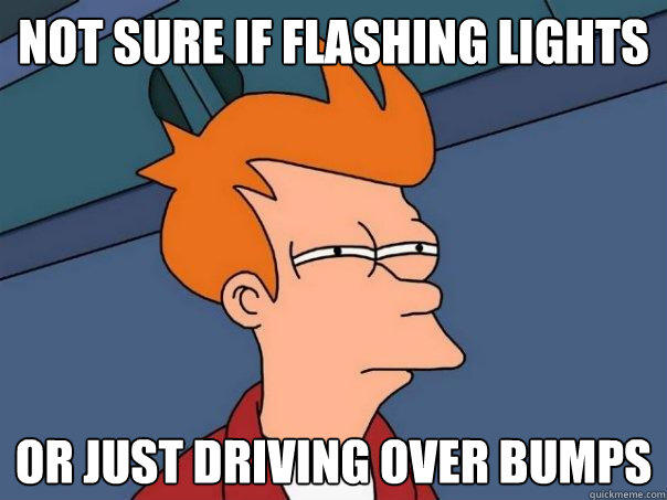 Not sure if flashing lights or just driving over bumps - Not sure if flashing lights or just driving over bumps  Futurama Fry