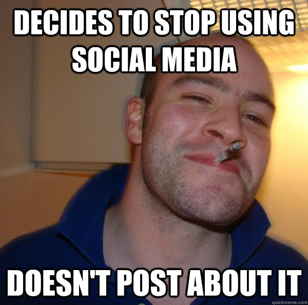 Decides to stop using social media doesn't post about it - Decides to stop using social media doesn't post about it  Misc