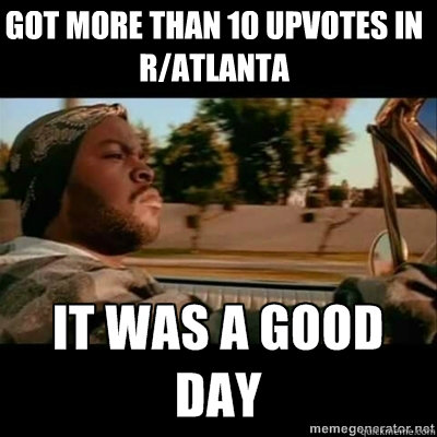 Got more than 10 upvotes in R/Atlanta - Got more than 10 upvotes in R/Atlanta  ICECUBE