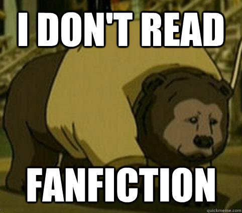 I don't read fanfiction