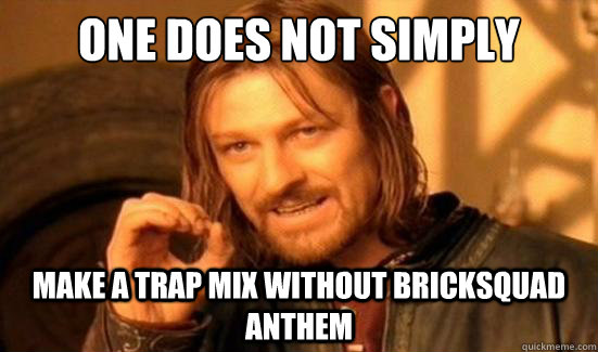 One Does Not Simply Make a Trap mix without Bricksquad Anthem - One Does Not Simply Make a Trap mix without Bricksquad Anthem  Boromir