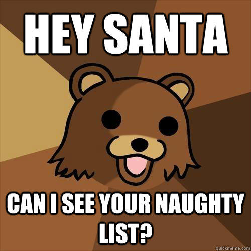 Hey Santa Can I see your naughty list?  Pedobear