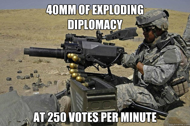 40mm of exploding  diplomacy at 250 votes per minute