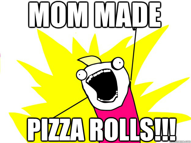 MOM MADE  PIZZA ROLLS!!! - MOM MADE  PIZZA ROLLS!!!  roommate award