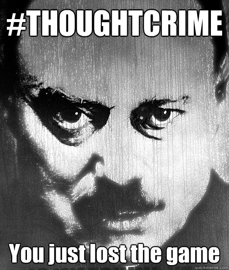 #THOUGHTCRIME You just lost the game  Big Brother