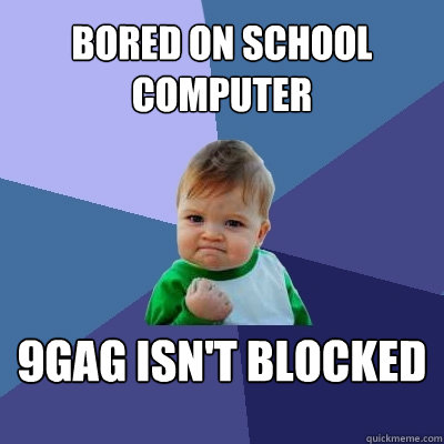 Bored on school computer 9gag isn't blocked - Success Kid ...
