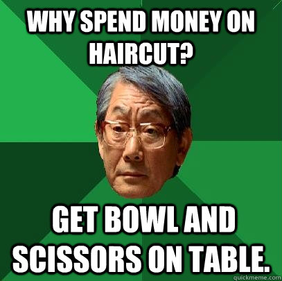 why spend money on haircut? get bowl and scissors on table.
