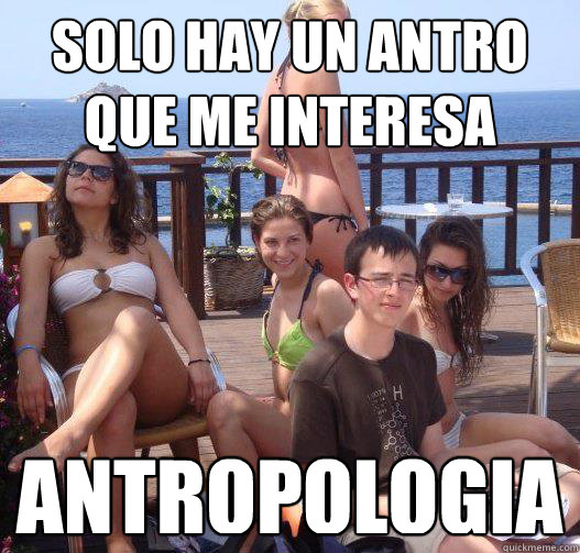 SOLO HAY UN ANTRO QUE ME INTERESA ANTROPOLOGIA - SOLO HAY UN ANTRO QUE ME INTERESA ANTROPOLOGIA  Priority Peter