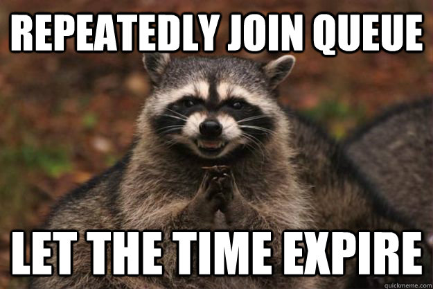 Repeatedly Join Queue Let the time expire - Repeatedly Join Queue Let the time expire  Evil Plotting Raccoon