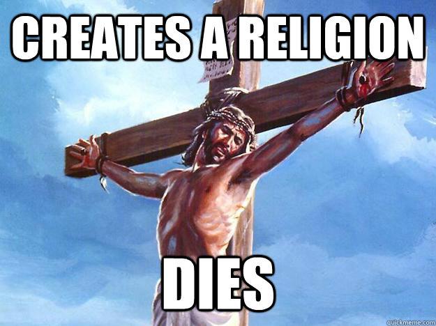 Creates a religion Dies