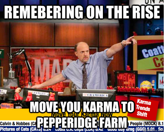 Remebering on the rise move you karma to Pepperidge Farm - Remebering on the rise move you karma to Pepperidge Farm  move your karma now