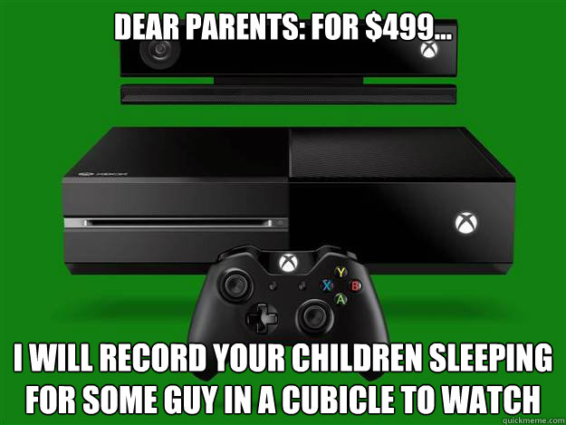 dear parents: for $499... i will record your children sleeping for some guy in a cubicle to watch  xbone