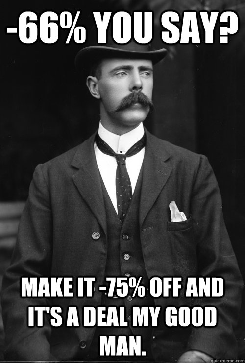 -66% you say? Make It -75% Off and it's a deal my good man.  English Gentleman Hipster