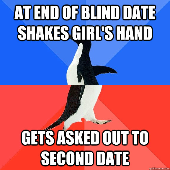 At end of blind date shakes girl's hand Gets asked out to second date - At end of blind date shakes girl's hand Gets asked out to second date  Socially Awkward Awesome Penguin