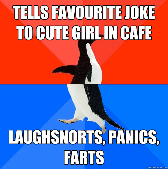 Tells favourite joke to cute girl in cafe Laughsnorts, panics, farts - Tells favourite joke to cute girl in cafe Laughsnorts, panics, farts  Socially Awesome Awkward Penguin