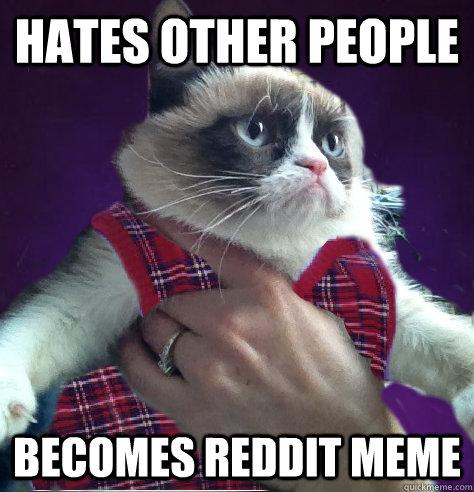 hates other people becomes reddit meme - hates other people becomes reddit meme  bad luck tard