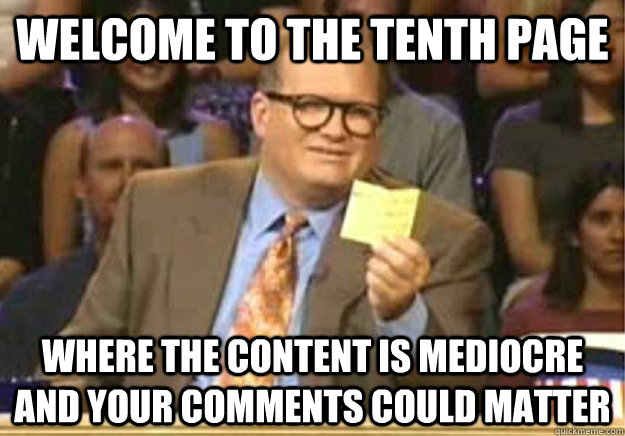 Welcome to the tenth page Where the content is mediocre and your comments could matter  Welcome to