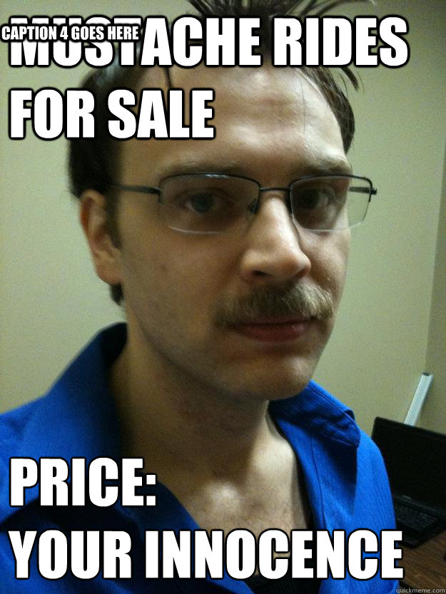 Mustache Rides for Sale Price: Your Innocence Caption 3 goes here Caption 4 goes here