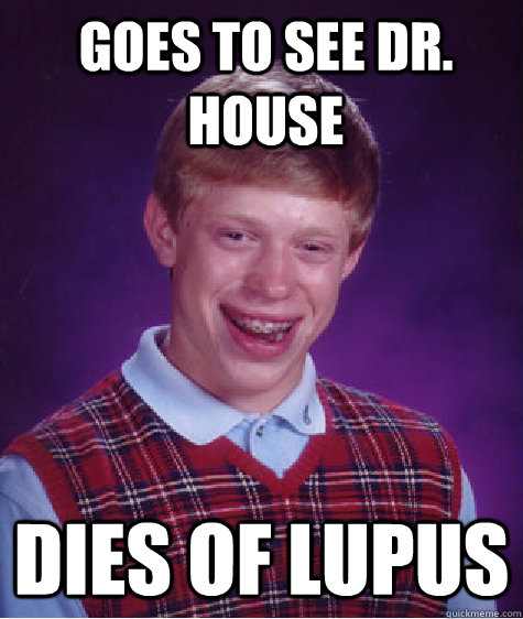 Dr House Meme Lupus