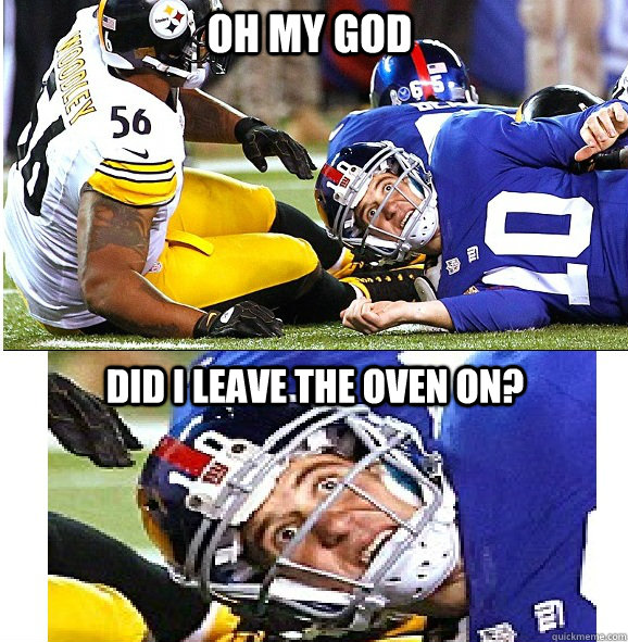 Oh my god Did i leave the oven on? - Oh my god Did i leave the oven on?  Sudden Clarity Eli Manning