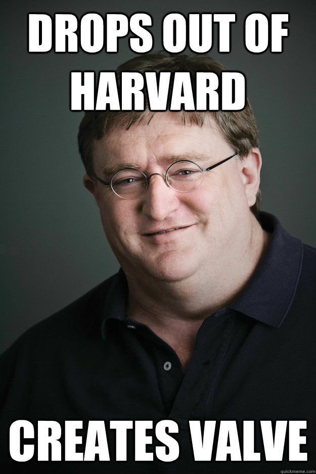 Drops out of harvard Creates valve - Drops out of harvard Creates valve  Good Guy Gabe Newell