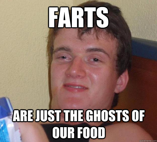 Farts are just the ghosts of our food - Farts are just the ghosts of our food  Misc